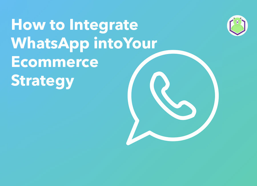 integrate WhatsApp into your ecommerce strategy