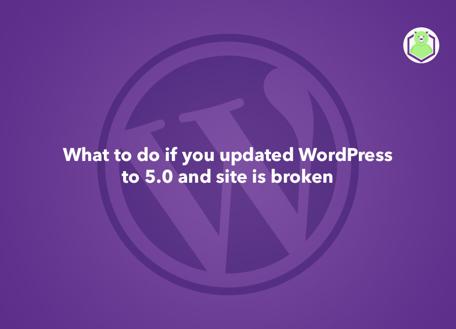 What to Do If You Update WordPress to 5.0 and End up with a Broken Site - WordPress logo