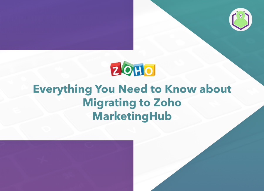 Everything You Need to Know about Migrating to Zoho MarketingHub